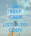 KEEP CALM AND LISTEN TO  CODY - Personalised Poster large