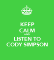 KEEP CALM AND LISTEN TO CODY SIMPSON - Personalised Poster large