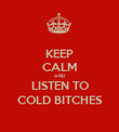 KEEP CALM AND LISTEN TO COLD BITCHES - Personalised Poster large