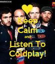 Keep Calm and Listen To Coldplay! - Personalised Poster large
