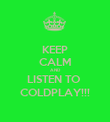 KEEP CALM AND  LISTEN TO  COLDPLAY!!! - Personalised Poster large