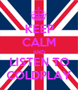 KEEP CALM AND LISTEN TO COLDPLAY - Personalised Poster large