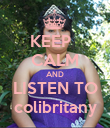 KEEP   CALM AND LISTEN TO colibritany - Personalised Poster large