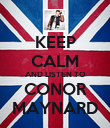 KEEP CALM AND LISTEN TO CONOR MAYNARD - Personalised Poster large