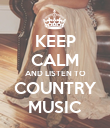 KEEP CALM AND LISTEN TO COUNTRY MUSIC - Personalised Poster large