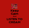 Keep Calm And LISTEN TO CREAM - Personalised Poster large