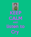 KEEP CALM AND listen to Cry  - Personalised Poster large