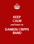 KEEP CALM and listen to DAMIEN CRIPPS BAND - Personalised Poster large