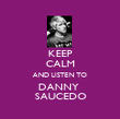 KEEP CALM AND LISTEN TO DANNY  SAUCEDO - Personalised Poster large