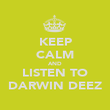 KEEP CALM AND LISTEN TO DARWIN DEEZ - Personalised Poster large