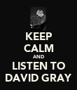 KEEP CALM AND LISTEN TO DAVID GRAY - Personalised Poster small
