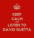 KEEP CALM AND LISTEN TO DAVID GUETTA - Personalised Poster large