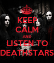 KEEP CALM AND LISTEN TO DEATHSTARS - Personalised Poster large