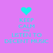KEEP CALM AND LISTEN TO DECENT MUSIC - Personalised Poster large