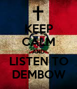 KEEP CALM AND LISTEN TO DEMBOW - Personalised Poster large