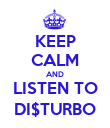 KEEP CALM AND LISTEN TO DI$TURBO - Personalised Poster large