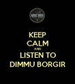 KEEP CALM AND LISTEN TO DIMMU BORGIR - Personalised Poster large