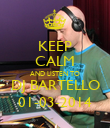 KEEP CALM AND LISTEN TO DJ BARTELLO 01-03-2014 - Personalised Poster large