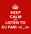 KEEP CALM AND LISTEN TO DJ FARI <(-_-)> - Personalised Poster large