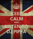 KEEP CALM AND LISTEN TO DJ PIPPA - Personalised Poster small