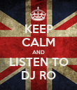 KEEP CALM AND LISTEN TO DJ RO - Personalised Poster large