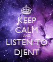 KEEP CALM AND LISTEN TO DJENT - Personalised Poster large