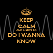 KEEP CALM AND LISTEN TO DO I WANNA KNOW - Personalised Poster large