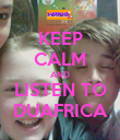 KEEP CALM AND LISTEN TO DUAFRICA - Personalised Poster large