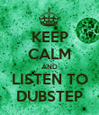 KEEP CALM AND LISTEN TO DUBSTEP - Personalised Poster large