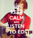 KEEP CALM AND LISTEN  TO ED - Personalised Poster large