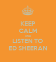 KEEP CALM AND LISTEN TO  ED SHEERAN - Personalised Poster large