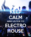 KEEP CALM AND LISTEN TO ELECTRO HOUSE - Personalised Poster large