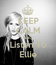 KEEP CALM AND Listen To Ellie - Personalised Poster large