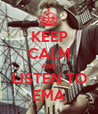 KEEP CALM AND LISTEN TO EMA - Personalised Poster large