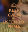 KEEP CALM AND LISTEN TO  EMMA - Personalised Poster large