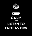 KEEP CALM AND LISTEN TO ENDEAVORS - Personalised Poster large