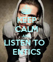 KEEP CALM AND LISTEN TO   ENTICS - Personalised Poster large