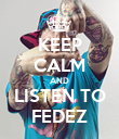 KEEP CALM AND LISTEN TO FEDEZ - Personalised Poster large