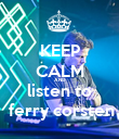 KEEP CALM AND listen to  ferry corsten - Personalised Poster large