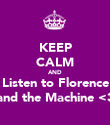KEEP CALM AND Listen to Florence and the Machine <3 - Personalised Poster large