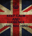 KEEP CALM AND LISTEN TO FLORENCE +THE MACHINE - Personalised Poster large