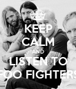 KEEP CALM AND LISTEN TO FOO FIGHTERS - Personalised Poster large