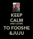 KEEP CALM AND LISTEN TO FOOSHE &JUJU - Personalised Poster large