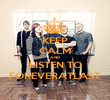KEEP CALM AND LISTEN TO FOREVERATLAST - Personalised Poster large