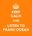 KEEP CALM AND LISTEN TO FRANK OCEAN - Personalised Poster large