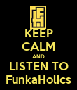 KEEP CALM AND LISTEN TO FunkaHolics - Personalised Poster large