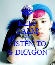 KEEP CALM AND LISTEN TO G-DRAGON - Personalised Poster large