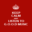 KEEP CALM AND LISTEN TO G.O.O.D MUSIC - Personalised Poster large
