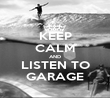 KEEP CALM AND LISTEN TO GARAGE - Personalised Poster large