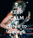 KEEP CALM AND Listen to George - Personalised Poster large